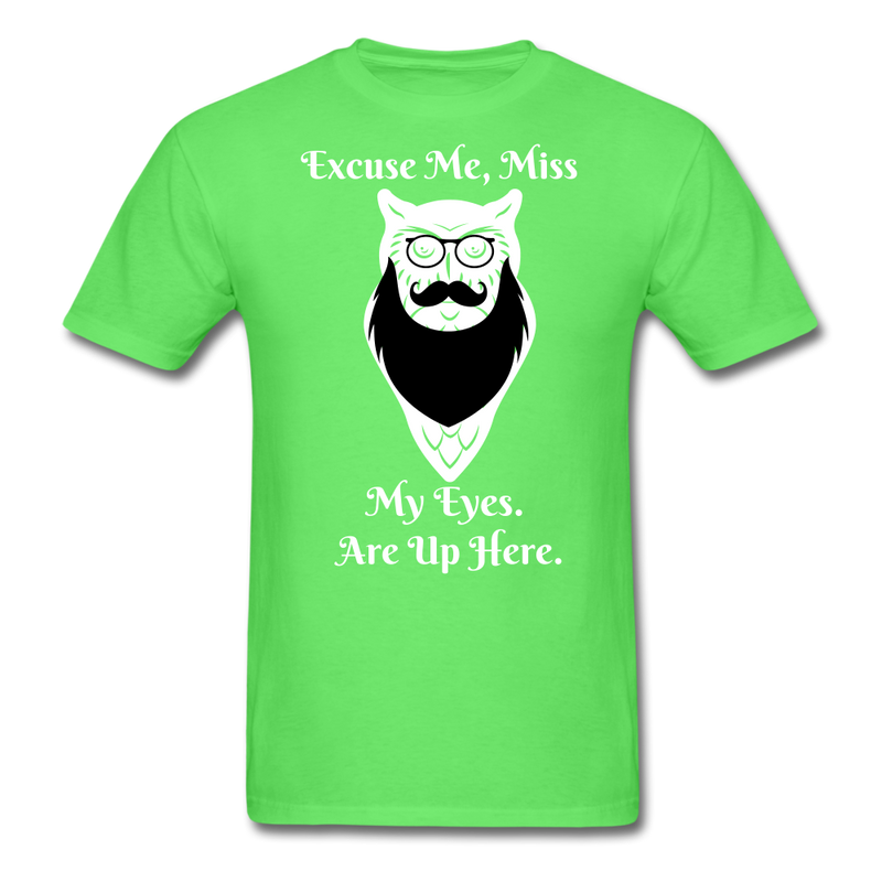 Excuse Me, Miss My Eyes  Are Up Here Men's T-Shirt - bearded-money