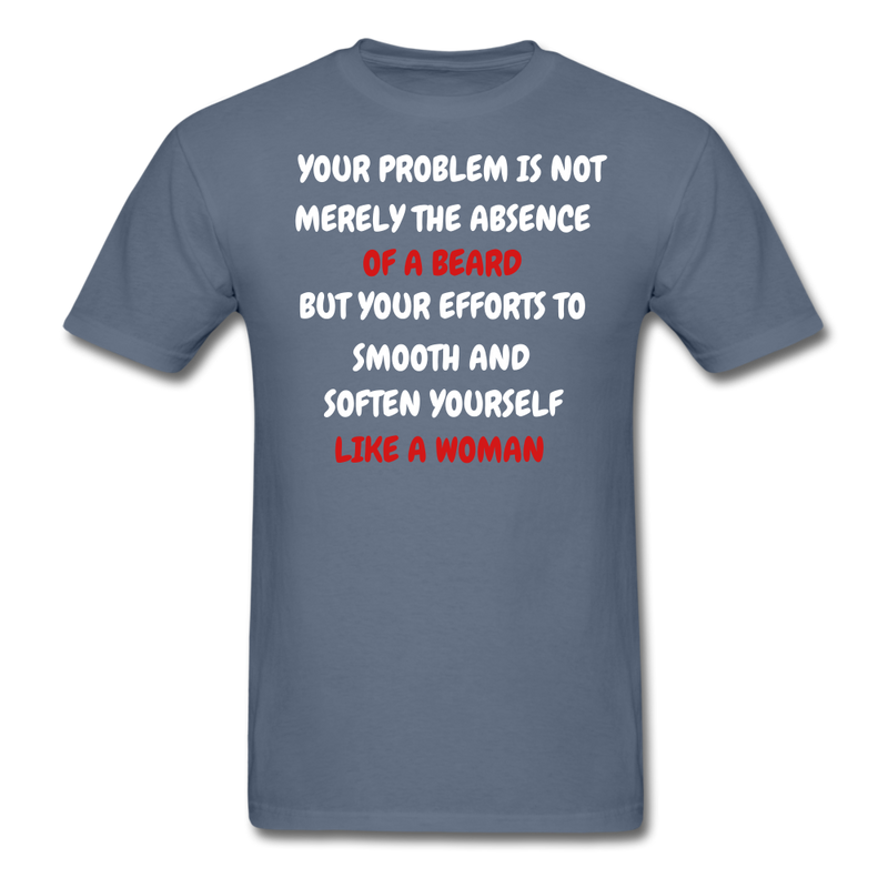 Your Problem Is Not Merely The Absence T-Shirt - BeardedMoney