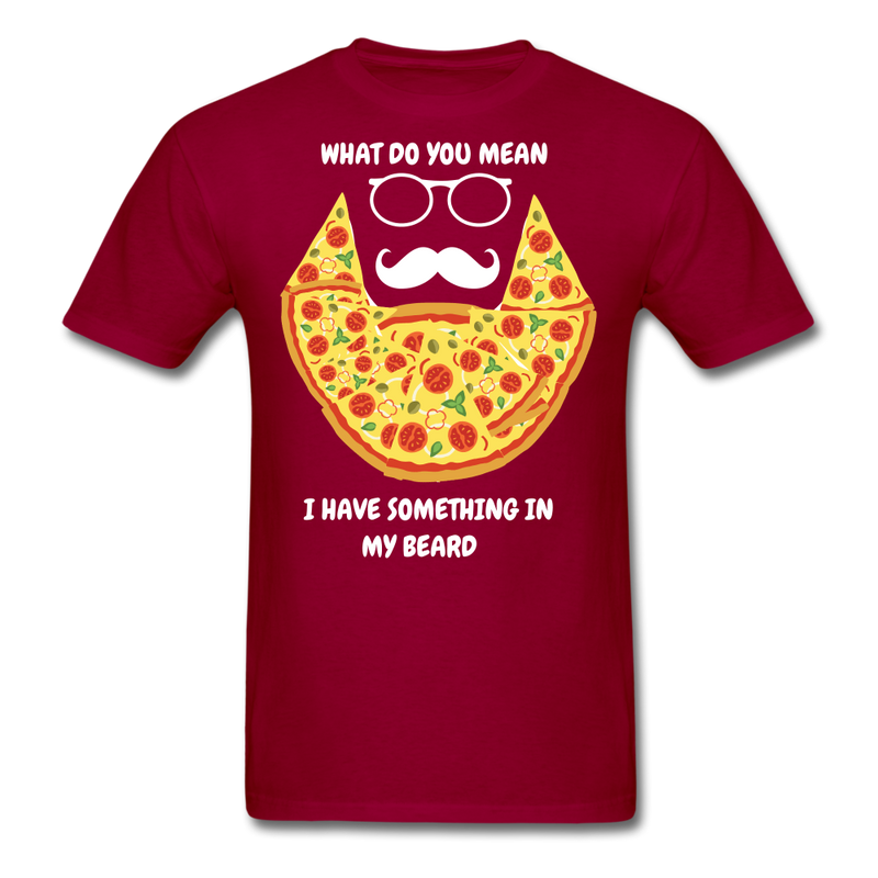 What Do You Mean, I have Something In My Beard T-Shirt - BeardedMoney