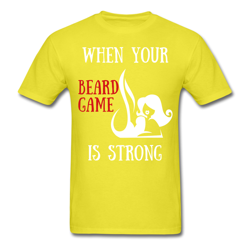 When Your Beard Game Is Strong T-Shirt - bearded-money