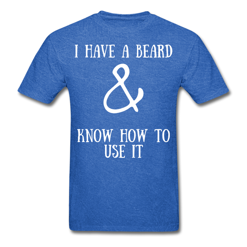 I have A Beard & Know How To Use IT T-Shirt - bearded-money