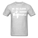 We See Clean Shaven People T-Shirt - bearded-money