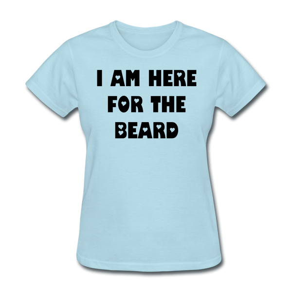 I Am Here For The Beard Women's T-Shirt - BeardedMoney