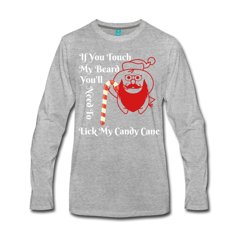 If You Touch My Beard You'll Need To Lick My Candy Cane Men's Premium Long Sleeve T-Shirt - BeardedMoney