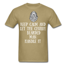 Keep Calm And Let The Chubby T-Shirt - BeardedMoney