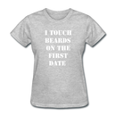 I Touch Beards On the First Date T-Shirt - BeardedMoney
