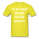 You Don't Question The Beard T-Shirt - bearded-money