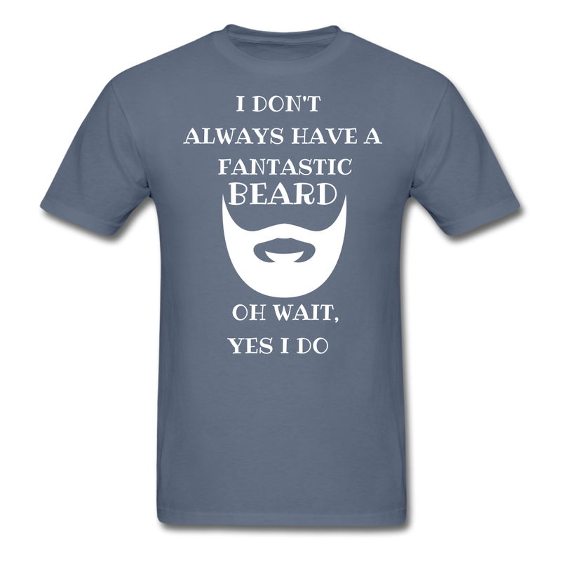 I Don't Always Have A Fantastic Beard T-Shirt - bearded-money