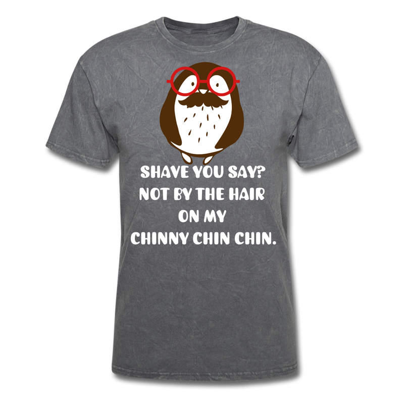 Shave You Say? T-Shirt - bearded-money