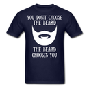 You Don't Choose The Beard T-Shirt - bearded-money