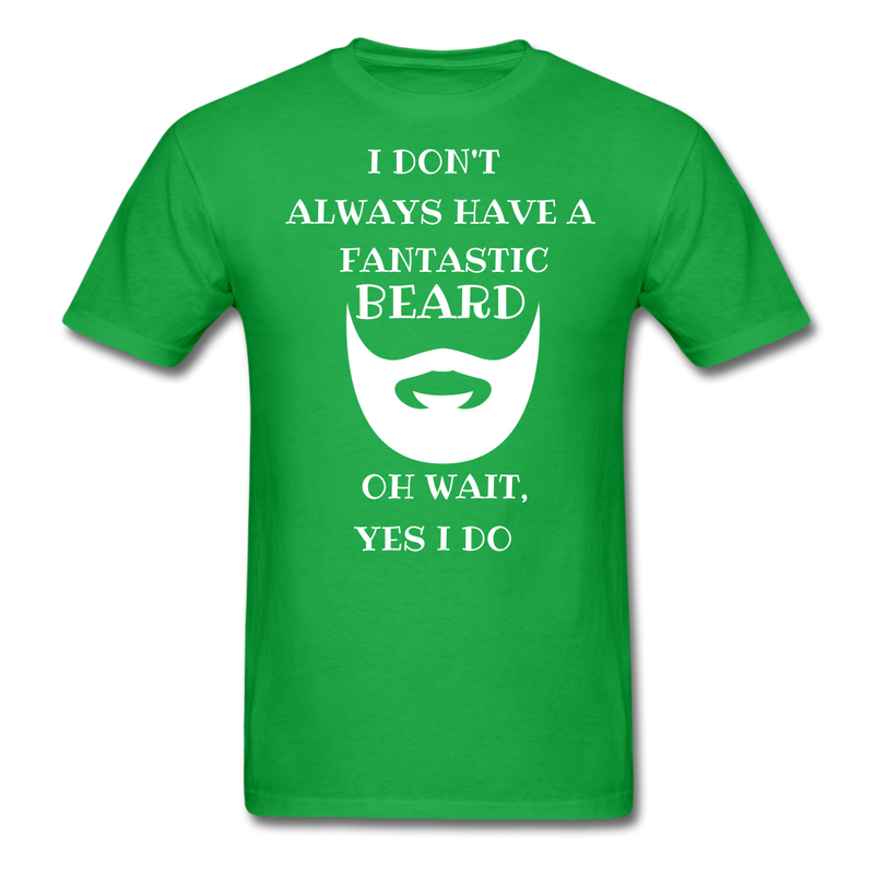 I Don't Always Have A Fantastic Beard T-Shirt - BeardedMoney