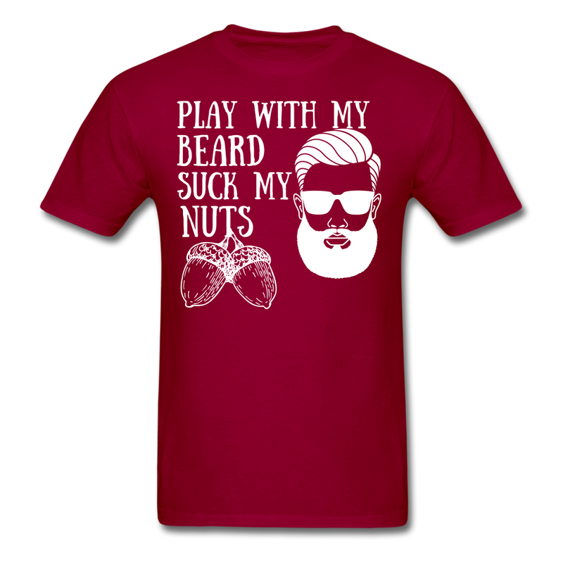 Play With My Beard, Suck My Nuts  T-Shirt - bearded-money