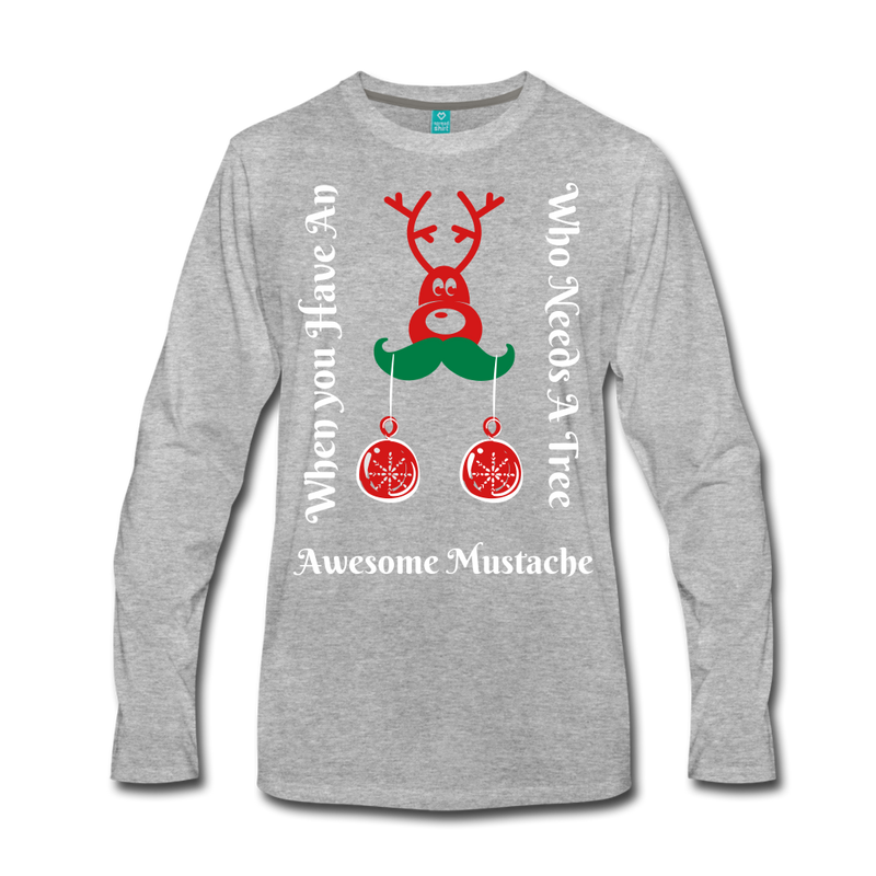 Who Needs A Tree When You Have An Awesome Mustache Men's Long Sleeve Shirt - bearded-money