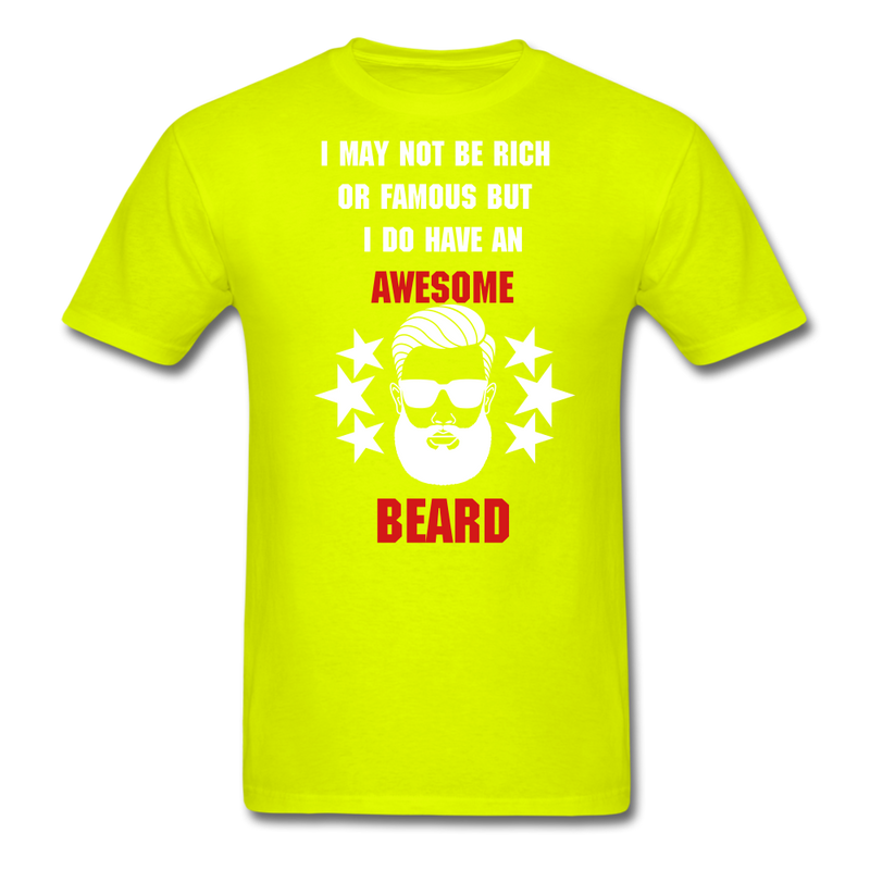 I May Not Be Rich Or Famous-Shirt - bearded-money