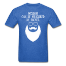 Wisdom Can Be Measured By Inches T-Shirt - BeardedMoney