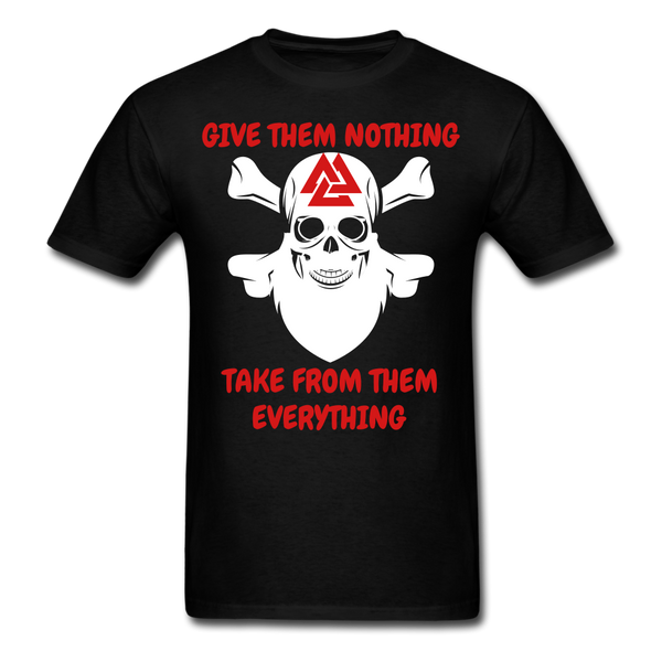 Give Them Nothing... Take From Them Everything T-Shirt - bearded-money