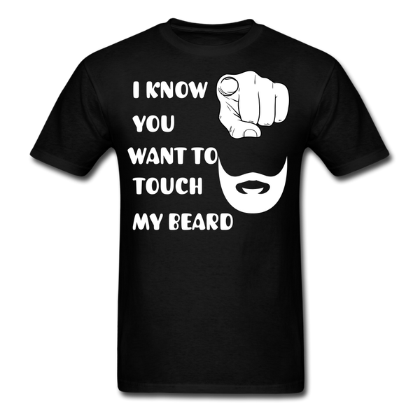 I know You Want To Touch My Beard T-Shirt - bearded-money