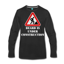 Under Construction Premium Long Sleeve T-Shirt - BeardedMoney