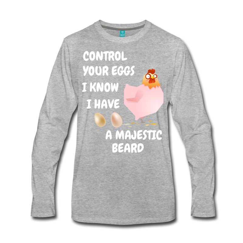 Control Your Eggs I Know I have A Majestic Beard Men's Premium Long Sleeve T-Shirt - bearded-money