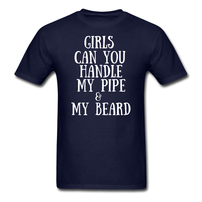 Girls Can You handle My Pipe & My Beard T-Shirt - bearded-money