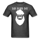 Bad Beard Day T-Shirt - BeardedMoney