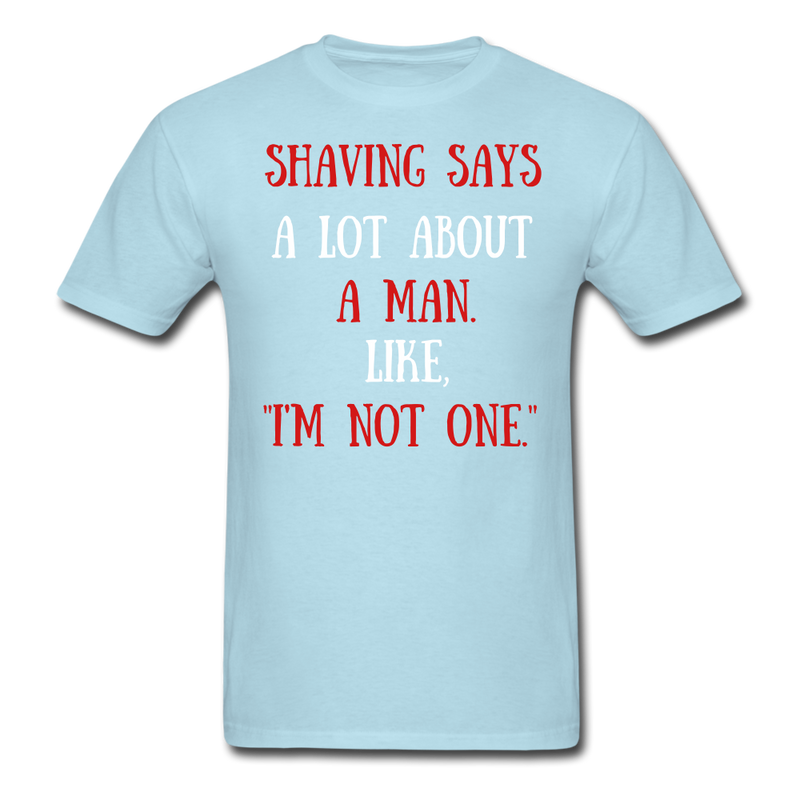 Shaving Says A Lot About A Man T-Shirt - bearded-money