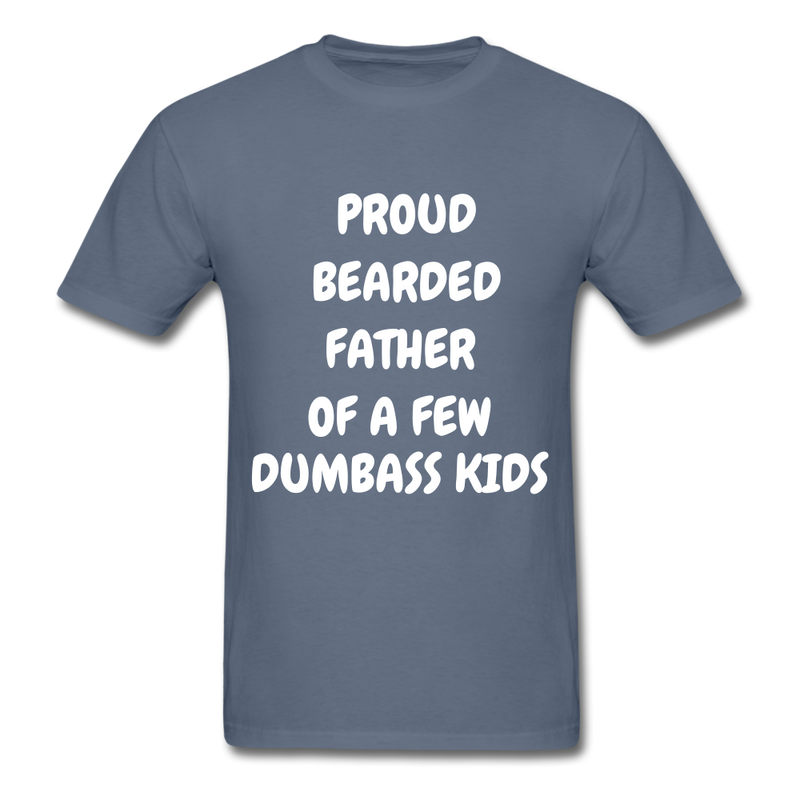 Proud Bearded Father Of A Few Dumbass Kids Men's T-Shirt - denim