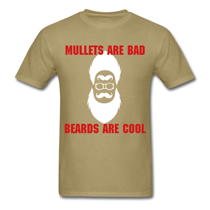Mullets Are Bad, Beards Are Cool Men's T-Shirt - khaki