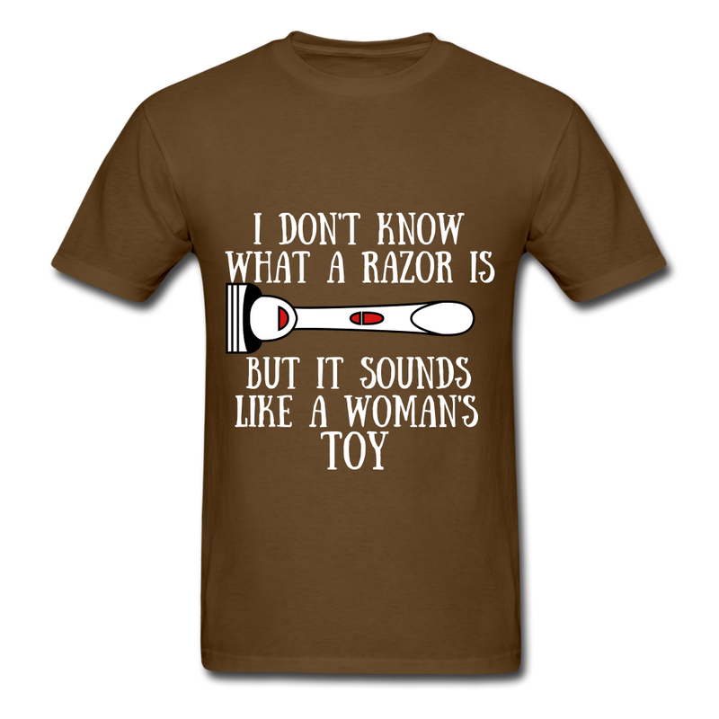 I Don't Know What A Razor IS, But It Sound Like A Woman's Toy Men's T-Shirt - brown