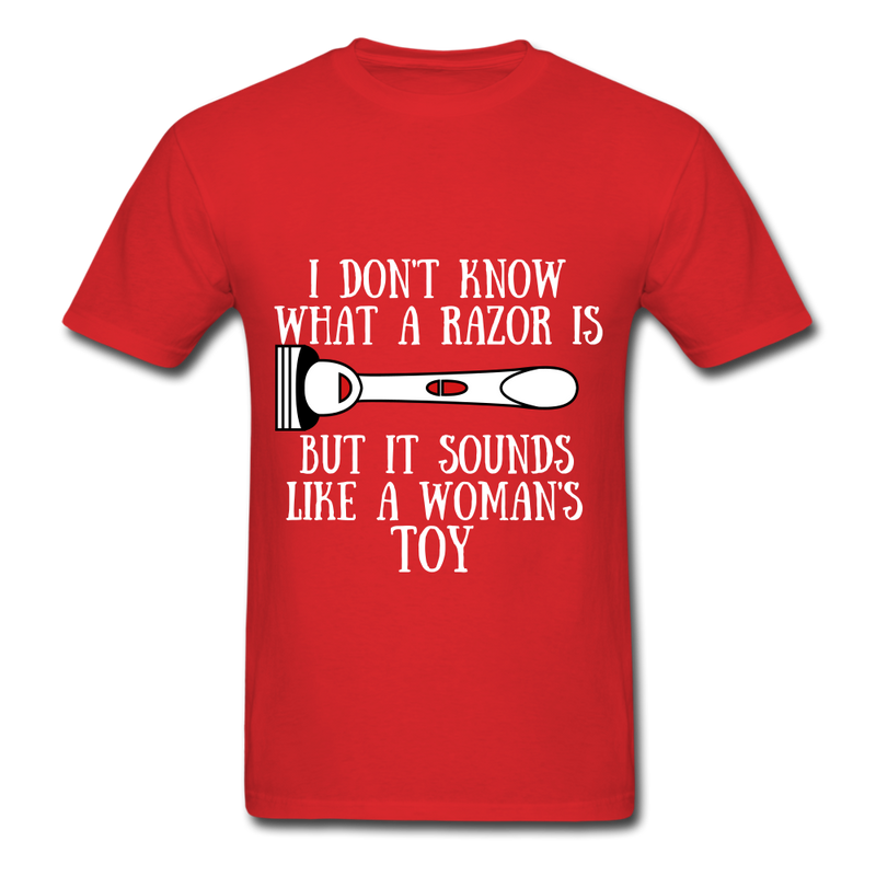 I Don't Know What A Razor IS, But It Sound Like A Woman's Toy Men's T-Shirt - red