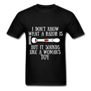 I Don't Know What A Razor IS, But It Sound Like A Woman's Toy Men's T-Shirt - black
