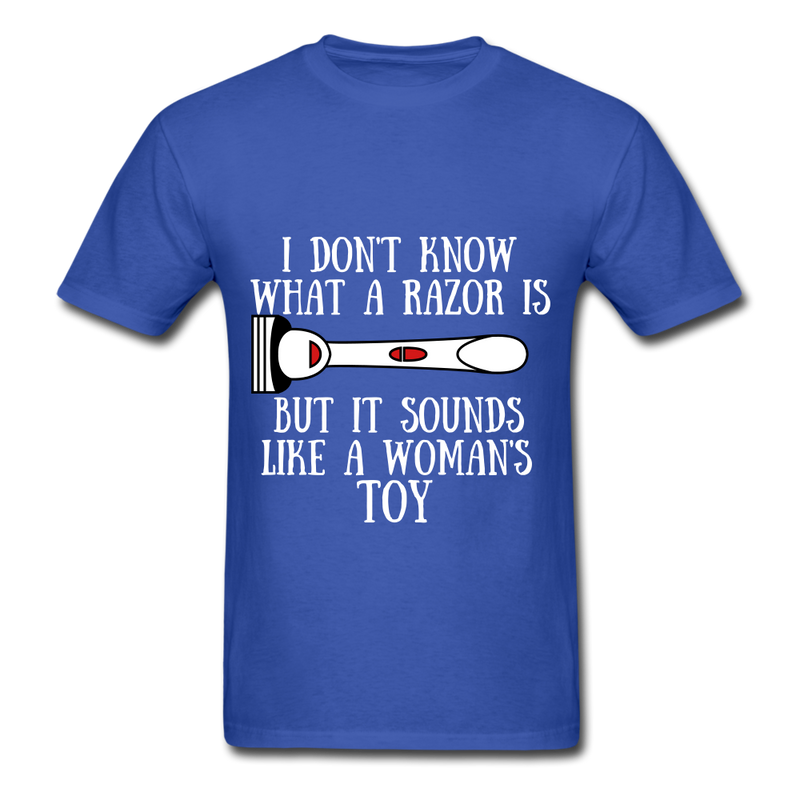 I Don't Know What A Razor IS, But It Sound Like A Woman's Toy Men's T-Shirt - royal blue