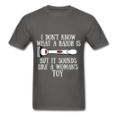 I Don't Know What A Razor IS, But It Sound Like A Woman's Toy Men's T-Shirt - charcoal