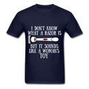 I Don't Know What A Razor IS, But It Sound Like A Woman's Toy Men's T-Shirt - navy