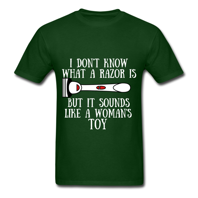 I Don't Know What A Razor IS, But It Sound Like A Woman's Toy Men's T-Shirt - forest green