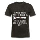 I Don't Know What A Razor IS, But It Sound Like A Woman's Toy Men's T-Shirt - mineral black