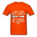 I Don't Know What A Razor IS, But It Sound Like A Woman's Toy Men's T-Shirt - orange