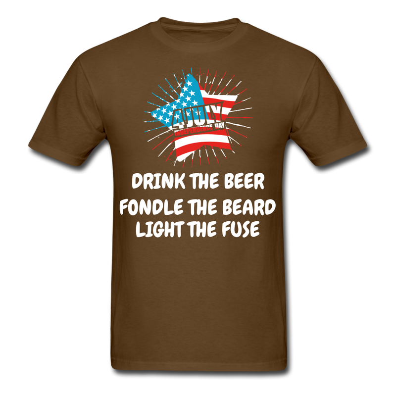 Drink The Beer, Fondle The Beard, Light The Fuse Men's T-Shirt - brown