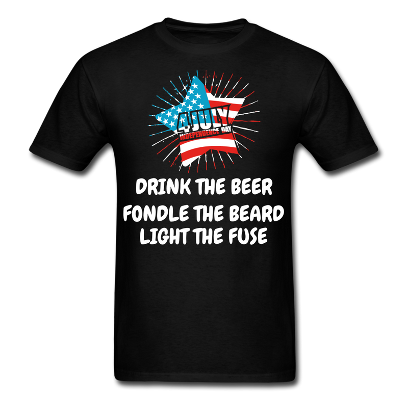 Drink The Beer, Fondle The Beard, Light The Fuse Men's T-Shirt - black