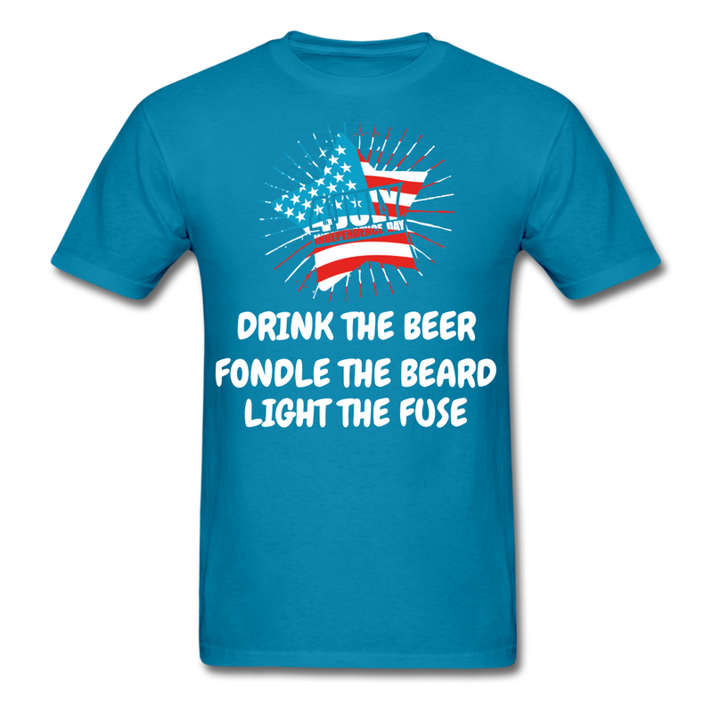 Drink The Beer, Fondle The Beard, Light The Fuse Men's T-Shirt - turquoise