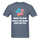 Drink The Beer, Fondle The Beard, Light The Fuse Men's T-Shirt - denim