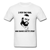 I Pity The Fool, Who Shaves Cuz It's Itchy Men's T-Shirt