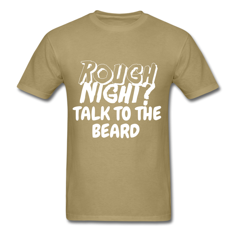 Rough Night? Talk To The Beard Men's T-Shirt - khaki