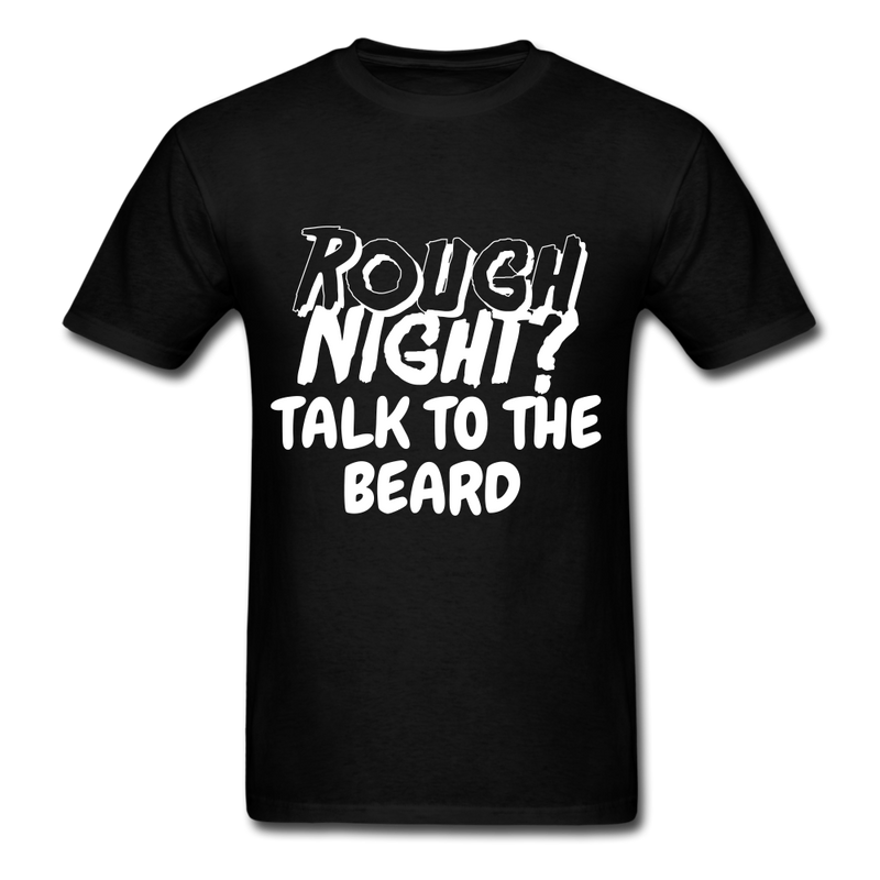 Rough Night? Talk To The Beard Men's T-Shirt - black