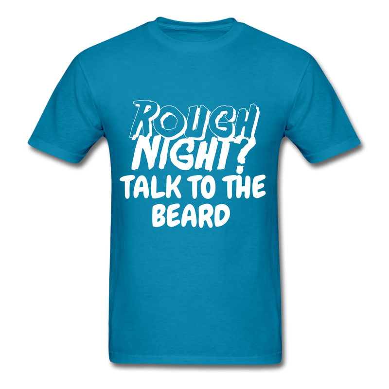 Rough Night? Talk To The Beard Men's T-Shirt - turquoise