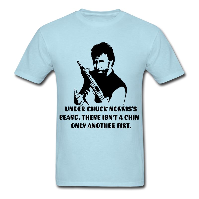 Under Chuck Norris's Beard, There Isn't A Chin Only Another Fist Men'sT-Shirt - powder blue