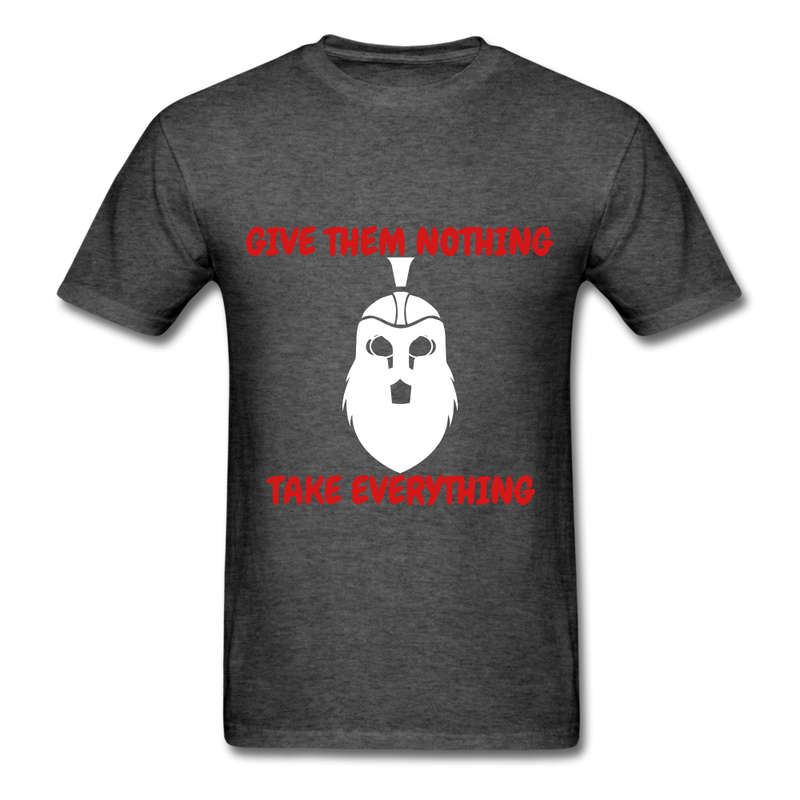 Give Them Nothing, Take Everything Men's T-Shirt - heather black