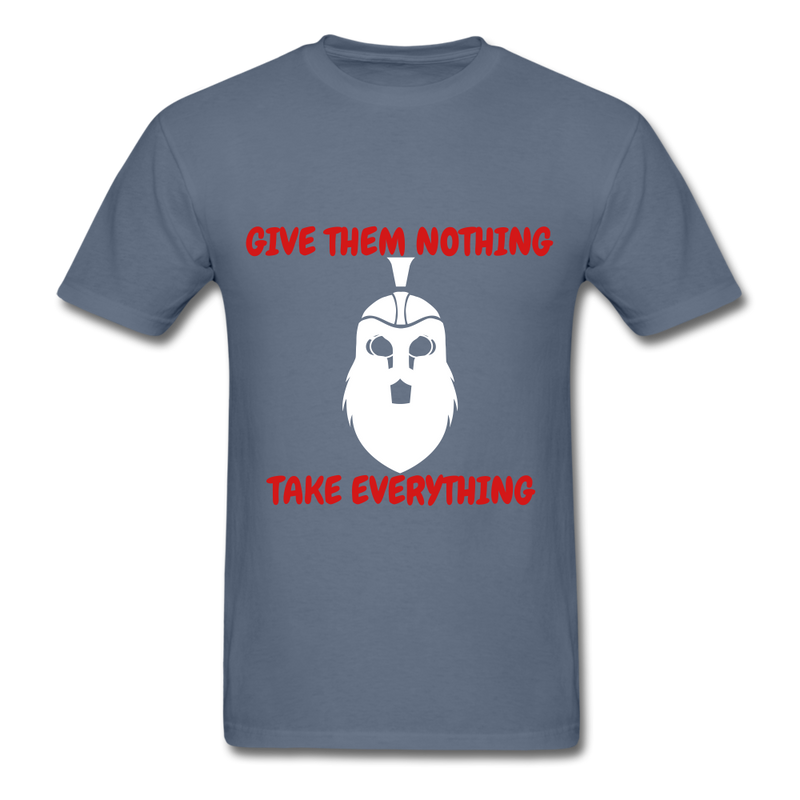 Give Them Nothing, Take Everything Men's T-Shirt - denim