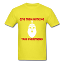 Give Them Nothing, Take Everything Men's T-Shirt - yellow