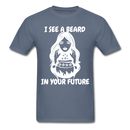 I See A Beard In Your Future T-Shirt - denim